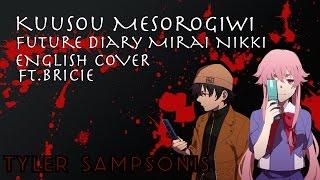 """【Tyler & BriCie】""""Kuusou Mesorogiwi """" Future Diary Mirai Nikki 【ENGLISH COVER】"""