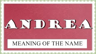 MEANING OF THE NAME ANDREA WITH FUN FACTS AND HOROSCOPE