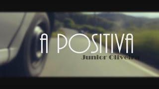 Junior Oliveira - A positiva