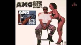 A.M.G  -  Bitch Betta Have My Money