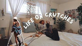 what life is like on crutches *(SPOILER ALERT: it's boring)*
