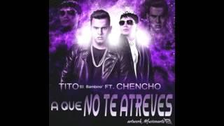Tito El Bambino  A Que No Te Atreves ft. Chencho (Audio official)