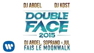 Double Face 2015 (Dj Abdel, Soprano & Jul) - Fais le Moonwalk (Audio officiel)