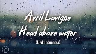Avril Lavigne - Head Above Water (Lirik dan Arti | Terjemahan)