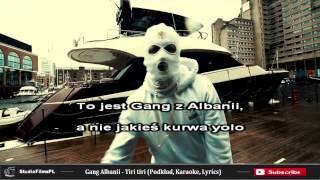 Gang Albanii - Tiri Tiri (Karaoke, Podkład, Lyrics)
