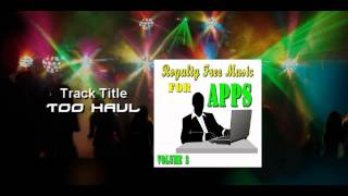 Royalty Free Music (Music for Apps) Too Haul [ Background Music]