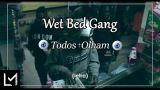 Wet Bed Gang  - Todos Olham (letra)