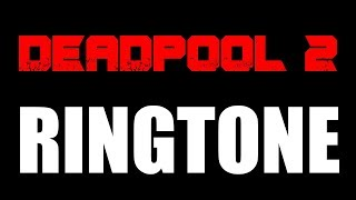 Latest iPhone Ringtone - Deadpool 2 Theme Ringtone