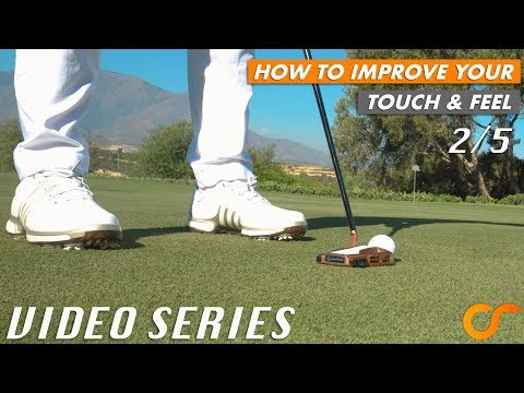 PUTTING - HOW TO IMPROVE YOUR TOUCH AND FEEL - VIDEO SERIES 2/5