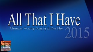 "Christian Worship Song ""All That I Have"" Remixed 2015 (Esther Mui) with Lyrics"