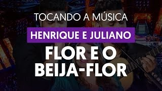 A Flor e o Beija-flor - Henrique e Juliano (tocando a música)
