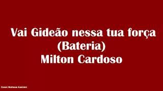 Vai Gideão nessa tua força (Bateria) - Milton Cardoso