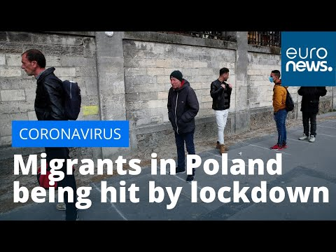 Coronavirus in Europe: Migrants in Poland being hit hardest by life on lockdown