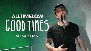 All Time Low - Good Times (Vocal cover by Val)