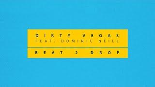 Dirty Vegas Ft. Dominic Neill - Beat 2 Drop