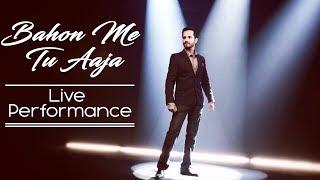 Bahon Me Tu Aaja - Live