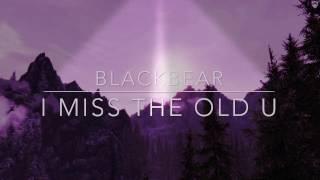 Blackbear-I Miss The Old U