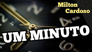Um minuto - Milton Cardoso