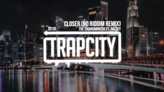 The Chainsmokers - Closer ft. Halsey (No Riddim Remix)