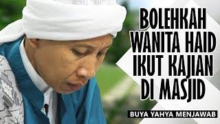Bolehkah Wanita Haid Ikut Kajian di Masjid - Buya Yahya Menjawab