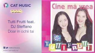Tutti Frutti feat. DJ Steffano - Doar in ochii tai