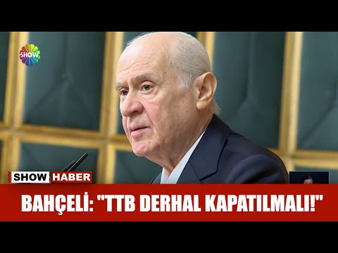 """Bahçeli: """"TTB derhal kapatılmalı!"""""""
