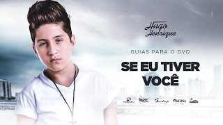 Hugo Henrique - Se Eu Tiver Você (GUIAS DO DVD)