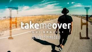 Gui Brazil - Take Me Over (Original Mix) [Freddy Fercho Edit].