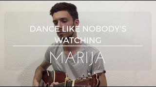 Marija-Dance Like Nobody's Watching x ( Goran Nanevski - Acoustic Cover )