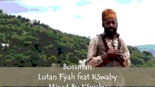 Bossman - Lutan Fyah feat KSwaby - Mixed By KSwaby