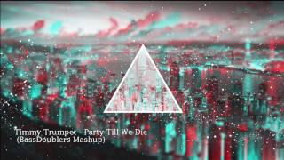 Timmy Trumpet - Party Till We Die (BassDoublers Mashup)