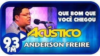 Anderson Freire - QUE BOM QUE VOCÊ CHEGOU - Acústico 93 - AO VIVO - Julho de 2013