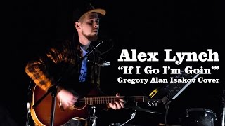 "Alex Lynch - ""If I Go I'm Goin'"" (Gregory Alan Isakov cover)"