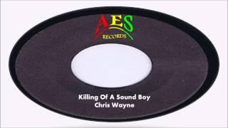 Chris Wayne-Killing Of A Sound Boy (Clash Chunes)