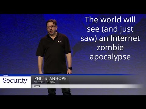 The world will see (and just saw) an Internet zombie apocalypse - Phil Stanhope (Dyn)