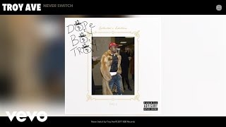 Troy Ave - Never Switch (Audio)