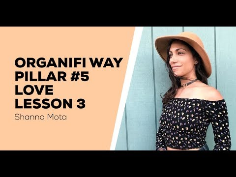 Organifi Way Pillar 5 Love - Lesson 3 - Cultivating Authenticity | Letting Go - Shanna Mota