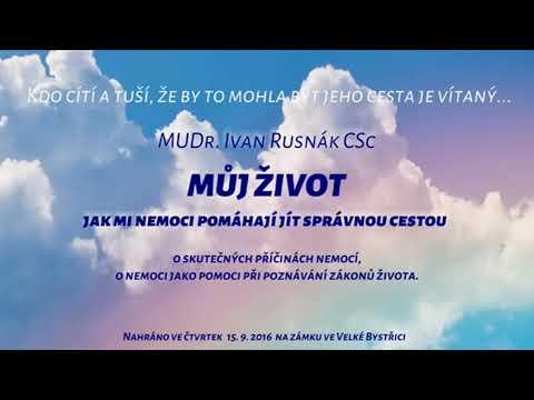 MŮJ ŽIVOT, PŘÍČINY NEMOCÍ A POZNÁNÍ ZÁKONŮ ŽIVOTA – MUDr. Ivan Rusnák CSc.