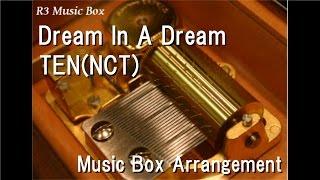 Dream In A Dream/TEN(NCT) [Music Box]