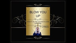Blow You Up - Lyrics - Yogi Ft  Aluna George & Less Is Moore