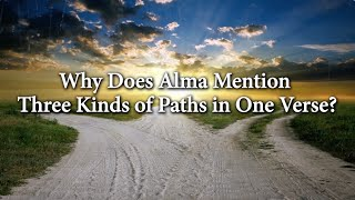 Why Does Alma Mention Three Kinds of Paths in One Verse? Knowhy #114
