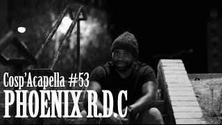 Cosp'Acapella #53: Phoenix R.D.C