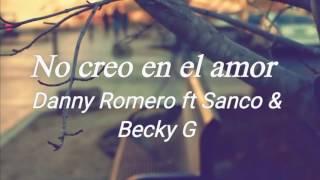 No Creo En El Amor - Danny Romero ft Becky G & Sanco