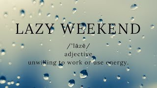 Lazy Weekend// Kathryn's Weekly Dose