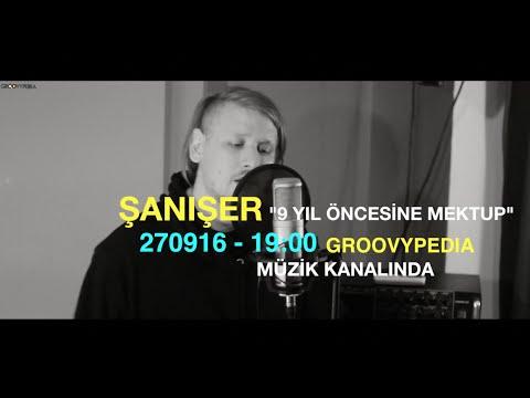 Şanışer - 9 Yıl Öncesine Mektup  270916 - 19:00 Groovypedia Müzik Kanalında