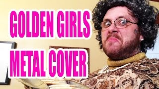 Golden Girls Theme Song Cover - Will It Metal?