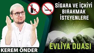 Sigara ve içkiyi bırakmak isteyenlere evliya duası / Kerem Önder
