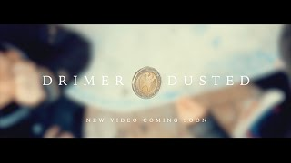 DRIMER & DUSTED | NEW VIDEO COMING SOON