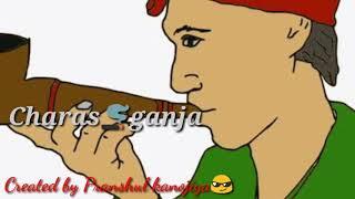 Charas ganja mere ko pyara song status
