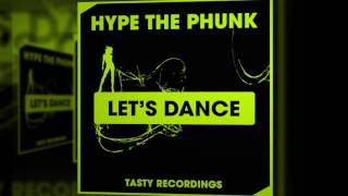 Hype The Phunk - Let's Dance (Original Mix)